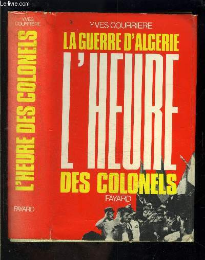 LA GUERRE D ALGERIE - III - L HEURE DES COLONELS