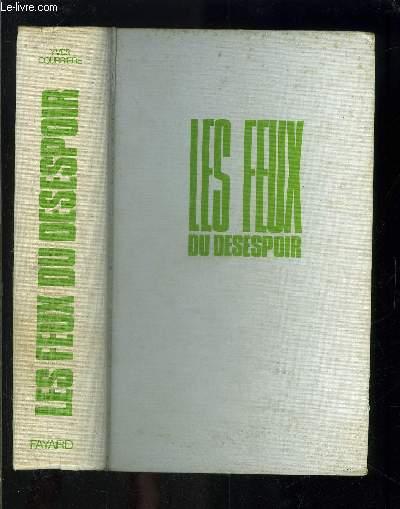 LA GUERRE D ALGERIE - IV - LES FEUX DU DESESPOIR