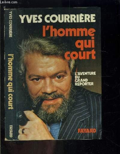 L HOMME QUI COURT- L AVENTURE DU GRAND REPORTER