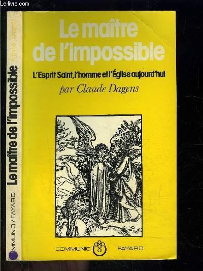 LE MAITRE DE L IMPOSSIBLE- L ESPRIT SAINT, L HOMME ET L EGLISE AUJOURD HUI
