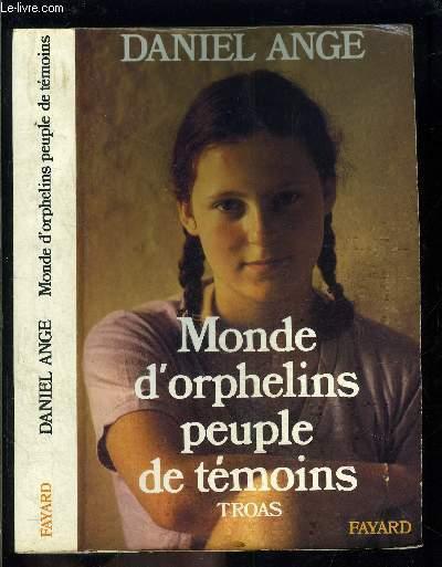 MONDE D ORPHELINS, PEUPLE DE TEMOINS/ TROAS