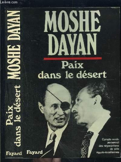 PAIX DANS LE DESERT- COMPTE RENDU PERSONNEL DES NEGOCIATIONS DE PAIX EGYPTO ISRAELIENNES