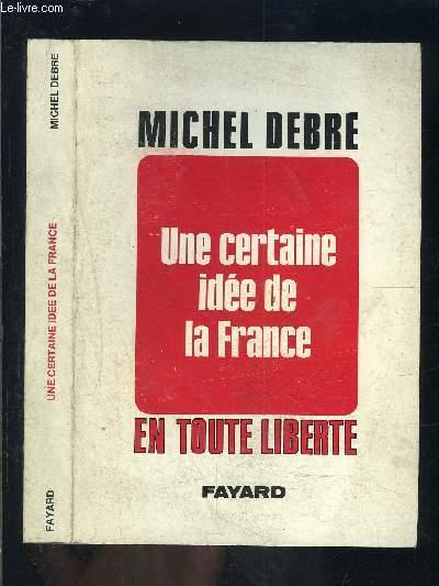 UNE CERTAINE IDEE DE LA FRANCE- EN TOUTE LIBERTE