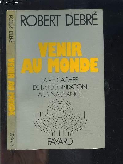 VENIR AU MONDE- LA VIE CACHEE E LA FECONDATION A LA NAISSANCE