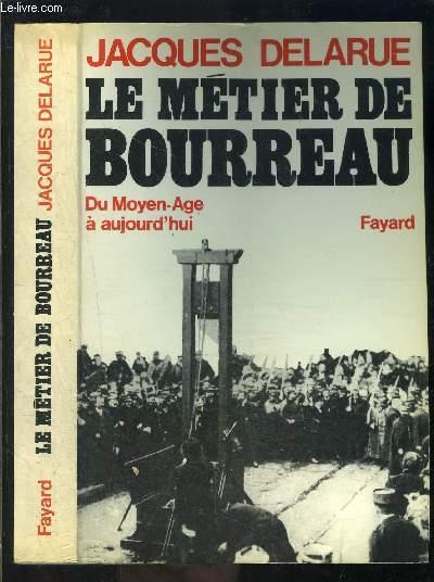 LE METIER DE BOURREAU- DU MOYEN AGE A AUJOURD HUI