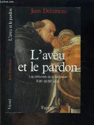 L AVEU ET LE PARDON- LES DIFFICULTES DE LA CONFESSION XIIIe- XVIIIe S
