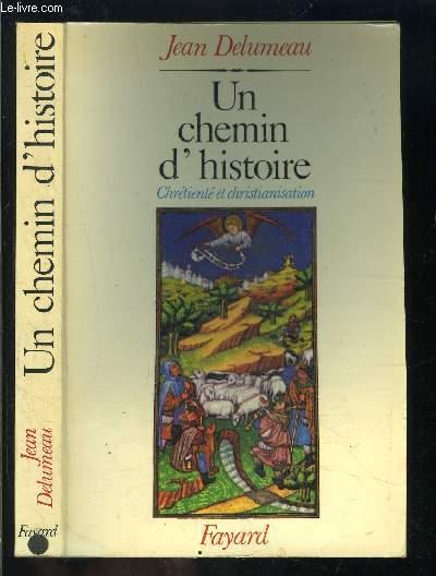 UN CHEMIN D HISTOIRE- CHRETIENTE ET CHRISTIANISATION