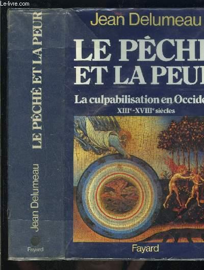 LE PECHE ET LA PEUR- LA CULPABILISATION EN OCCIDENT XIIIe- XVIIIe S
