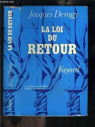 LA LOI DU RETOUR- LA SECRETE ET VERITABLE HISTOIRE DE L EXODUS