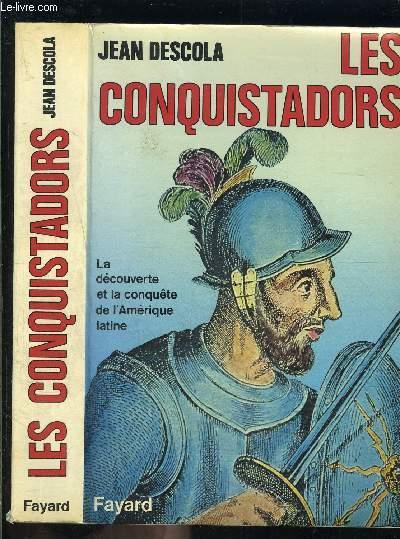 LES CONQUISTADORS- LA DECOUVERTE ET LA CONQUETE DE L AMERIQUE LATINE