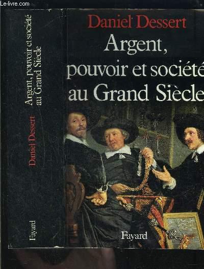 ARGENT, POUVOIR ET SOCIETE AU GRAND SIECLE
