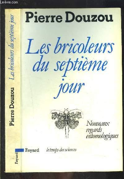 LES BRICOLEURS DU SEPTIEME JOUR- NOUVEAUX REGARDS ENTOMOLOGIQUES