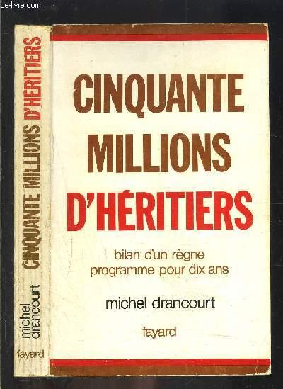 CINQUANTE MILLIONS D HERITIERS- BILAN D UN REGNE- PROGRAMME POUR 10 ANS