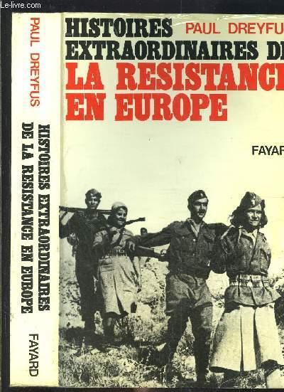 HISTOIRES EXTRAORDINAIRES DE LA RESISTANCE EN EUROPE