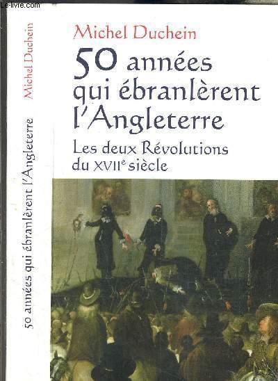 50 ANNEES QUI EBRANLERENT L ANGLETERRE- LES DEUX REVOLUTIONS DU XVIIe SIECLE