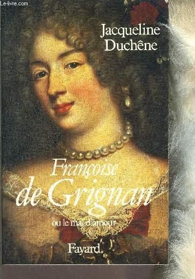 FRANCOISE DE GRIGNAN OU LE MAL D AMOUR