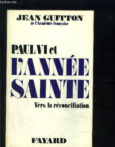 PAUL VI ET L ANNEE SAINTE- VERS LA RECONCILIATION