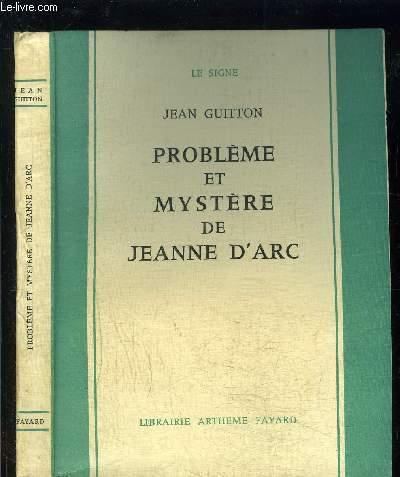 PROBLEME ET MYSTERE DE JEANNE D ARC
