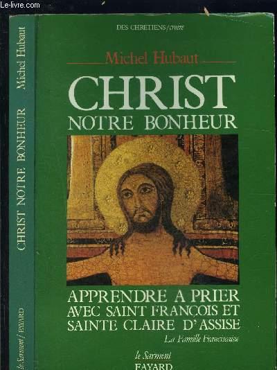 CHRIST NOTRE BONHEUR- APPRENDRE A PRIER AVEC SAINT FRANCOIS ET SAINTE CLAIRE D ASSISE- LA FAMILLE FRANCISCAINE