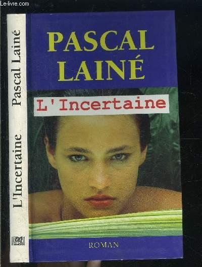 L INCERTAINE