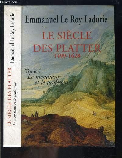 LE SIECLE DES PLATTER 1499-1628- TOME 1. LE MENDIANT ET LE PROFESSEUR-