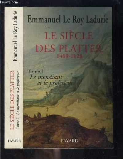 LE SIECLE DES PLATTER 1499-1628- TOME 1. LE MENDIANT ET LE PROFESSEUR