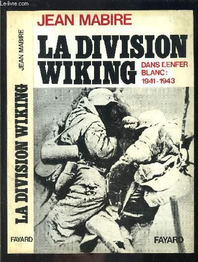 LA DIVISION VIKING- DANS L ENFER BLANC: 1941-1943