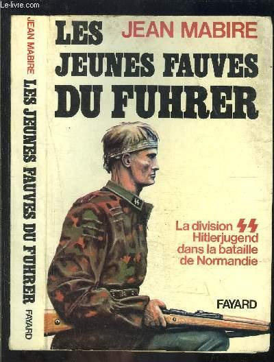 LES JEUNES FAUVES DU FUHRER- LA DIVISION SS HITLERJUGEND DANS LA BATAILLE DE NORMANDIE