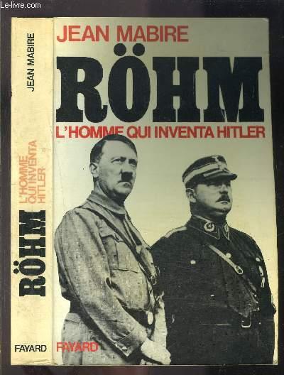 ROHM- L HOMME QUI INVENTA HITLER