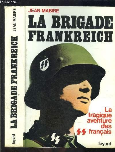 LA BRIGADE FRANKREICH- LA TRAGIQUE AVENTURE DES SS FRANCAIS