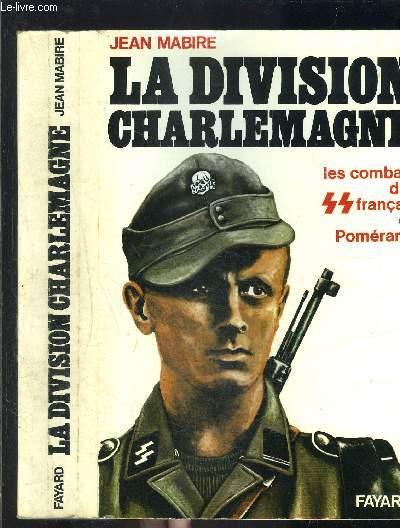LA DIVISION CHARLEMAGNE- LES COMBATS DES SS FRANCAIS EN POMERANIE- TOME 2
