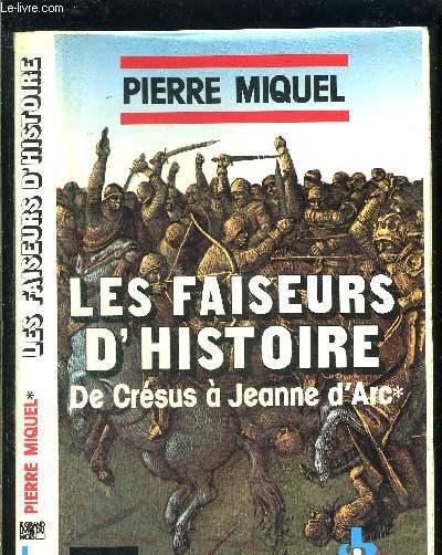 LES FAISEURS D HISTOIRE- DE CRESUS A JEANNE D ARC- TOME 1 vendu seul