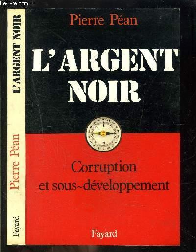 L ARGENT NOIR- CORRUPTION ET SOUS DEVELOPPEMENT