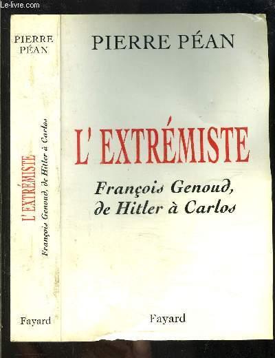 L EXTREMISTE- FRANCOIS GENOUD, DE HITLER A CARLOS
