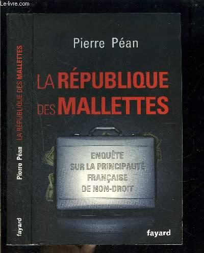 LA REPUBLIQUE DES MALETTES- ENQUETE SUR LA PRINCIPAUTE FRANCAISE DE NON DROIT