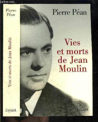 VIES ET MORTS DE JEAN MOULIN