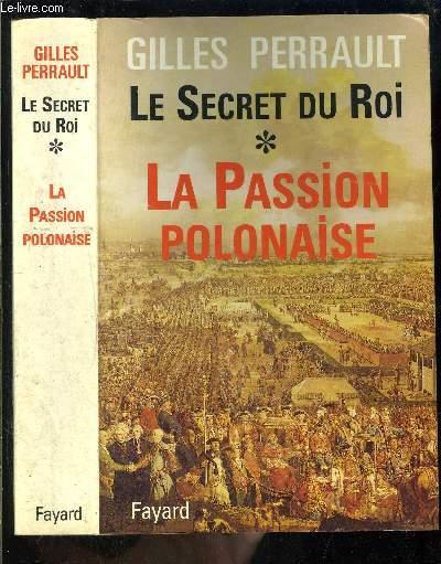 LE SECRET DU ROI- TOME 1- LA PASSION POLONAISE