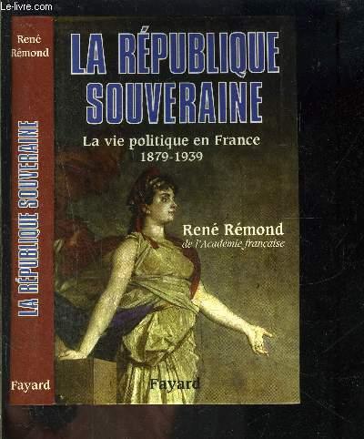 LA REPUBLIQUE SOUVERAINE- LA VIE POLITIQUE EN FRANCE 1879-1939