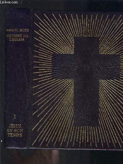 HISTOIRE DE L EGLISE DU CHRIST- TOME 1- JESUS EN SON TEMPS