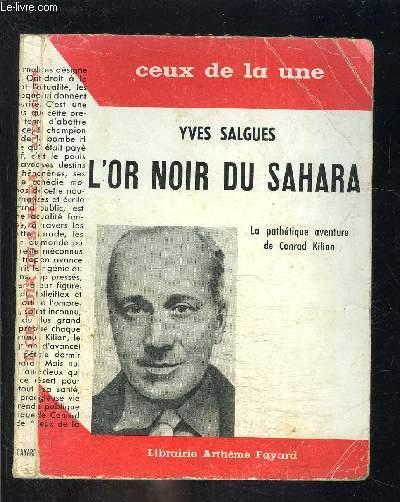 L OR NOIR DU SAHARA- LA PATHETIQUE AVENTURE DE CONRAD KILIAN