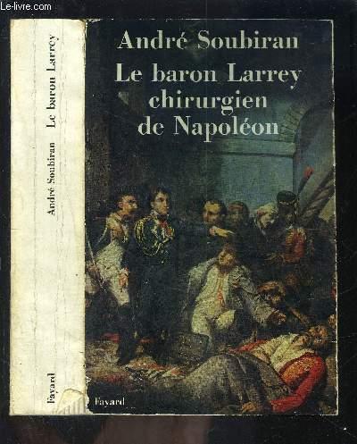 LE BARON LARREY CHIRURGIEN DE NAPOLEON