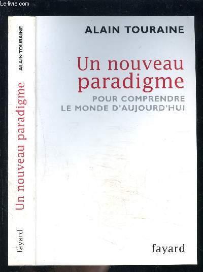 UN NOUVEAU PARADIGME- POUR COMPRENDRE LE MONDE AUJOURD HUI