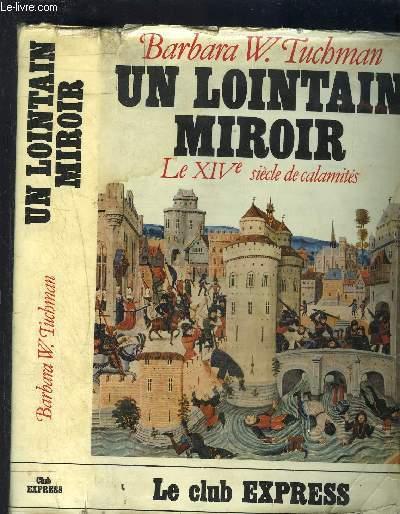 UN LOINTAIN MIROIR- LE XIVe SIECLE DE CALAMITES