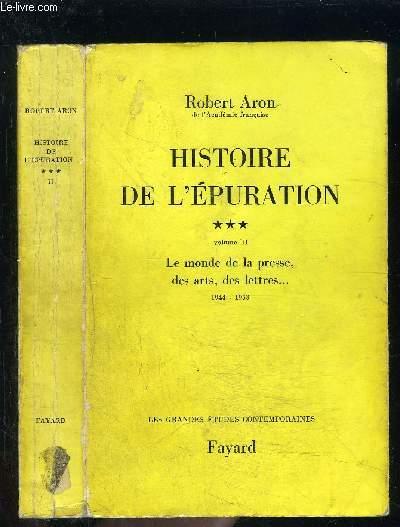 HISTOIRE DE L EPURATION - TOME 3 - 2ème partie- vendu seul- LE MONDE DE LA PRESSE, DES ARTS, DES LETTRES... 1944-1953