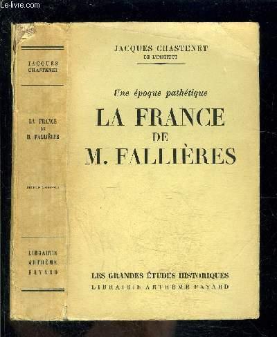 UNE EPOQUE PATHETIQUE- LA FRANCE DE M. FALLIERES
