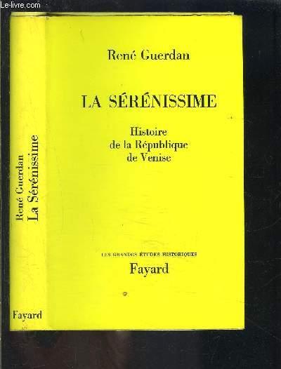 LA SERENISSIME- HISTOIRE DE LA REPUBLIQUE DE VENISE