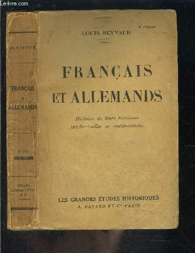 FRANCAIS ET ALLEMANDS- HISTOIRE DE LEURS RELATIONS INTELLECTUELLES ET SENTIMENTALES