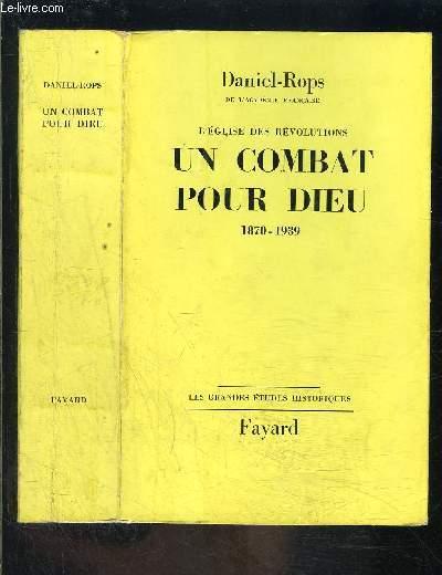 UN COMBAT POUR DIEU- 1870-1939- L EGLISE DES REVOLUTIONS