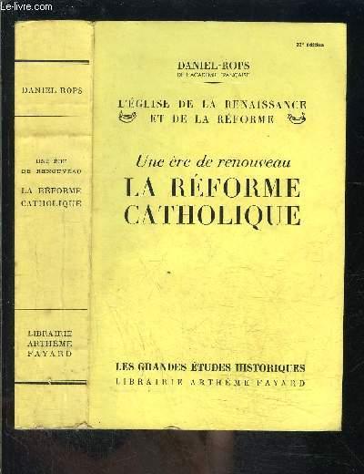 UNE ERE DE RENOUVEAU- LA REFORME CATHOLIQUE- L EGLISE DE LA RENAISSANCE ET DE LA REFORME