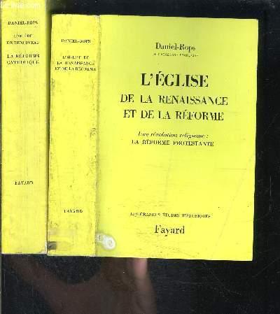 L EGLISE DE LA RENAISSANCE ET DE LA REFORME- 2 TOMES EN 2 VOLUMES- L ERE DE RENOUVEAU- LA REFORME CATHOLIQUE / UNE REVOLUTION RELIGIEUSE: LA REFORME PROTESTANTE